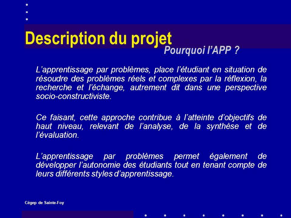 Cégep de Sainte-Foy Description du projet Combler les besoins en ce qui concerne les nouvelles méthodes pédagogiques qui favorisent des apprentissages en profondeur et intégrés de même que la résolution de problèmes réels et complexes.