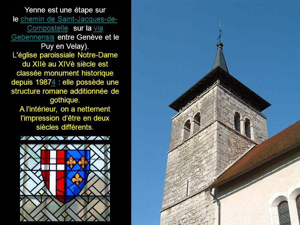 Yenne est une étape sur le chemin de Saint-Jacques-de- Compostelle (sur la via Gebennensis entre Genève et le Puy en Velay).chemin de Saint-Jacques-de- Compostellevia Gebennensis L église paroissiale Notre-Dame du XIIè au XIVè siècle est classée monument historique depuis 19874 : elle possède une structure romane additionnée de gothique.4 A lintérieur, on a nettement limpression dêtre en deux siècles différents.