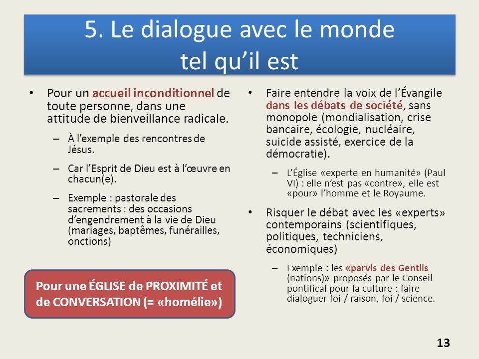 5. Le dialogue avec le monde tel quil est Pour un accueil inconditionnel de toute personne, dans une attitude de bienveillance radicale. – À lexemple