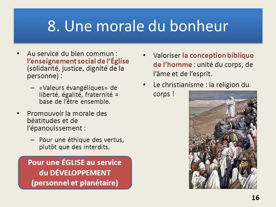 8. Une morale du bonheur Au service du bien commun : lenseignement social de lÉglise (solidarité, justice, dignité de la personne) : – «Valeurs évangé