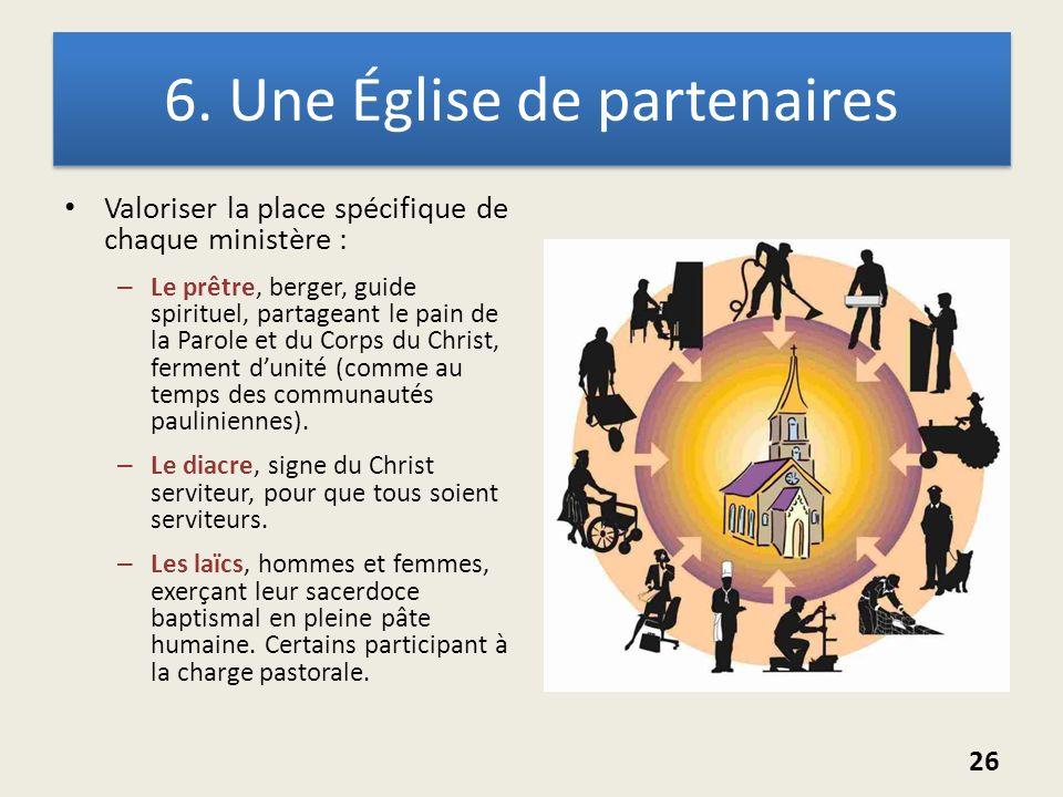 6. Une Église de partenaires Valoriser la place spécifique de chaque ministère : – Le prêtre, berger, guide spirituel, partageant le pain de la Parole