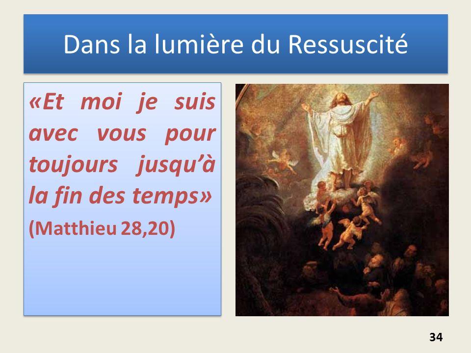 Dans la lumière du Ressuscité «Et moi je suis avec vous pour toujours jusquà la fin des temps» (Matthieu 28,20) «Et moi je suis avec vous pour toujour