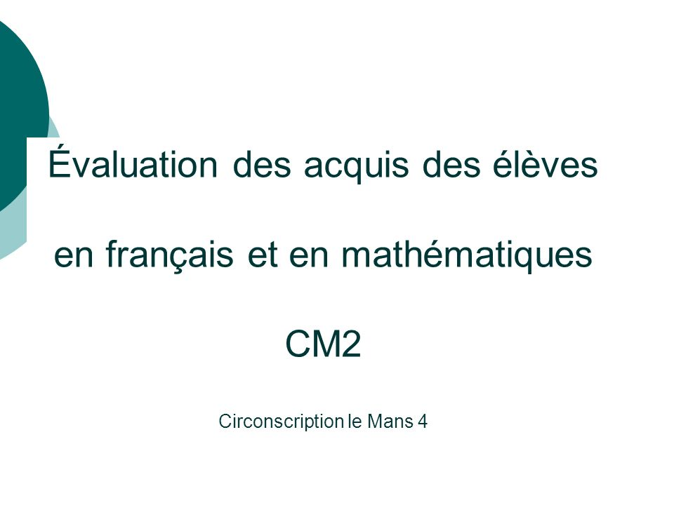 Évaluation des acquis des élèves en français et en mathématiques CM2 Circonscription le Mans 4
