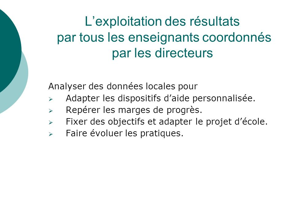 Lexploitation des résultats par tous les enseignants coordonnés par les directeurs Analyser des données locales pour Adapter les dispositifs daide per