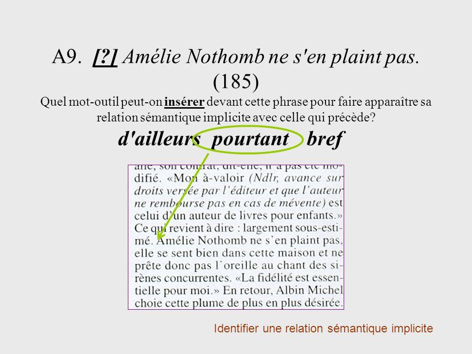 A9. [?] Amélie Nothomb ne s'en plaint pas. (185) Quel mot-outil peut-on insérer devant cette phrase pour faire apparaître sa relation sémantique impli