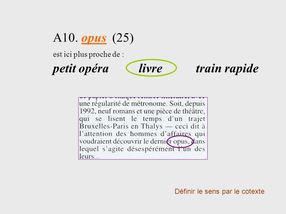 A10. opus (25) est ici plus proche de : petit opéralivretrain rapide Définir le sens par le cotexte
