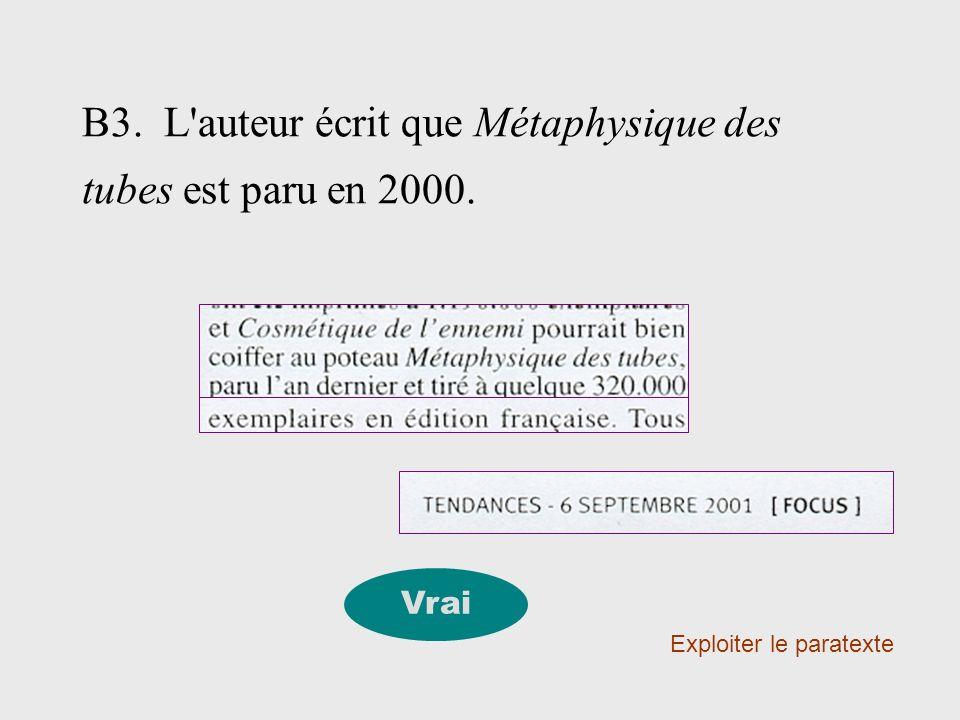B3. L'auteur écrit que Métaphysique des tubes est paru en 2000. Exploiter le paratexte Vrai