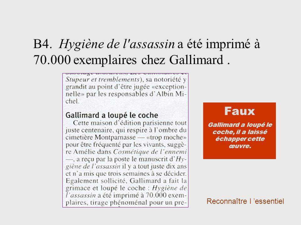 B4. Hygiène de l'assassin a été imprimé à 70.000 exemplaires chez Gallimard. Reconnaître l essentiel Faux Gallimard a loupé le coche, il a laissé écha