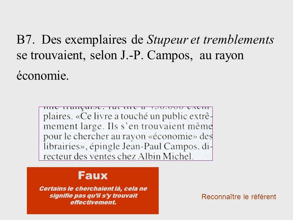 B7. Des exemplaires de Stupeur et tremblements se trouvaient, selon J.-P. Campos, au rayon économie. Reconnaître le référent Faux Certains le cherchai