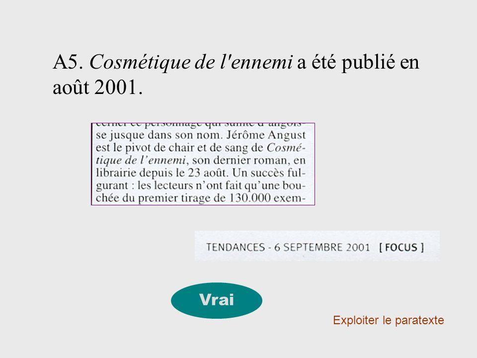 A5. Cosmétique de l'ennemi a été publié en août 2001. Exploiter le paratexte Vrai