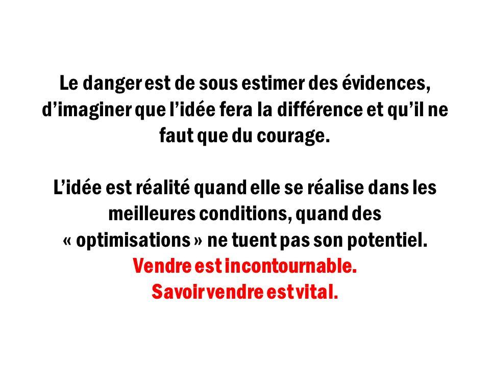 Le danger est de sous estimer des évidences, dimaginer que lidée fera la différence et quil ne faut que du courage. Lidée est réalité quand elle se ré