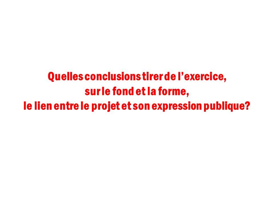 Quelles conclusions tirer de lexercice, sur le fond et la forme, le lien entre le projet et son expression publique?