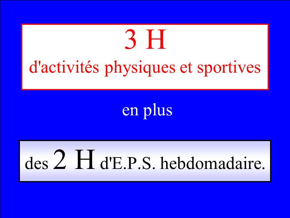 3 H d activités physiques et sportives en plus des 2 H d E.P.S. hebdomadaire.