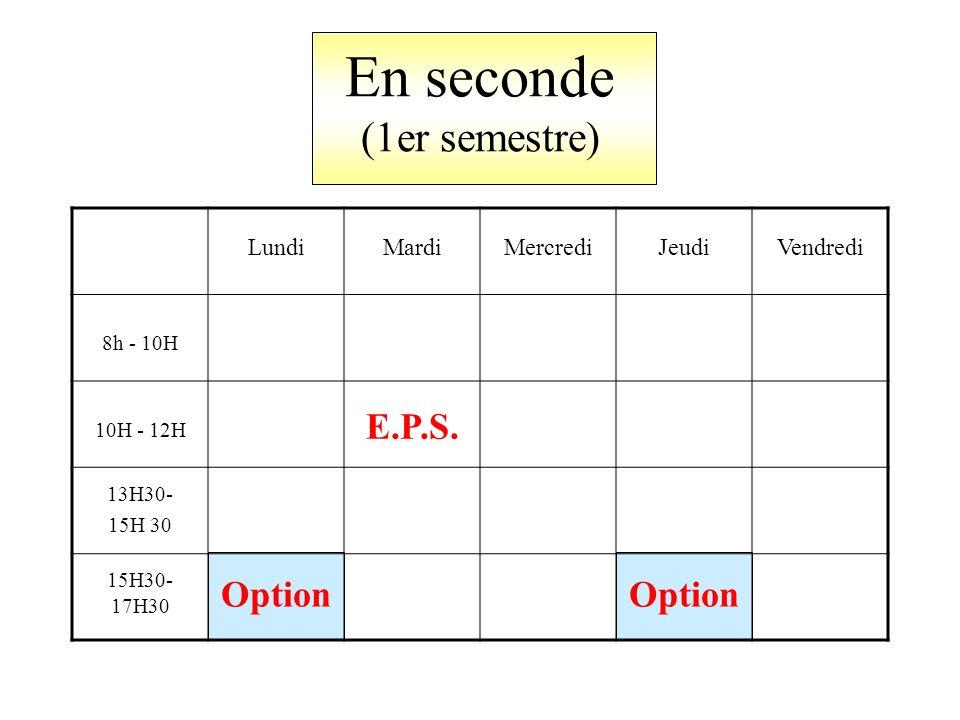 En seconde (1er semestre) LundiMardiMercrediJeudiVendredi 8h - 10H 10H - 12H E.P.S.