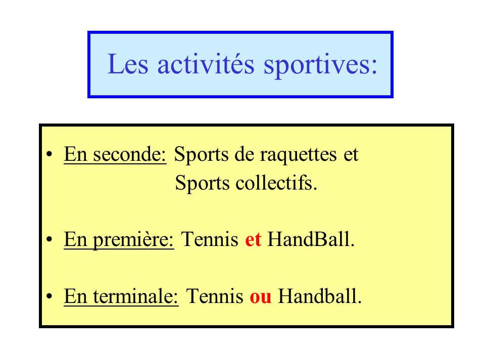 Les activités sportives: En seconde: Sports de raquettes et Sports collectifs.