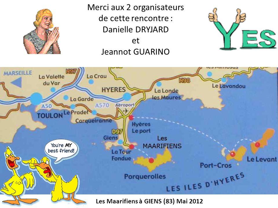 Les Maarifiens à GIENS (83) Mai 2012 Merci aux 2 organisateurs de cette rencontre : Danielle DRYJARD et Jeannot GUARINO