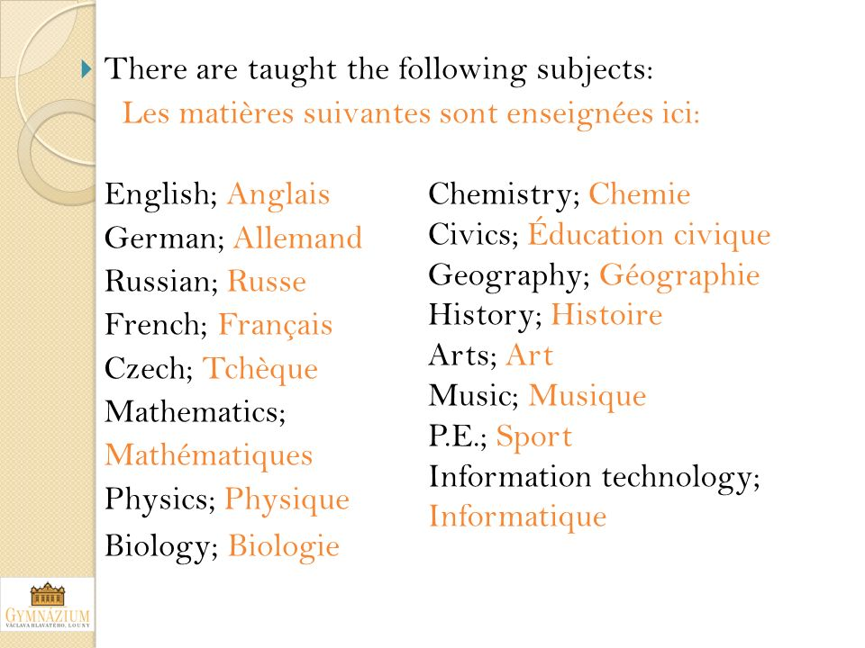 There are taught the following subjects: Les matières suivantes sont enseignées ici: English; Anglais German; Allemand Russian; Russe French; Français