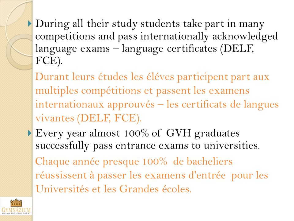 During all their study students take part in many competitions and pass internationally acknowledged language exams – language certificates (DELF, FCE