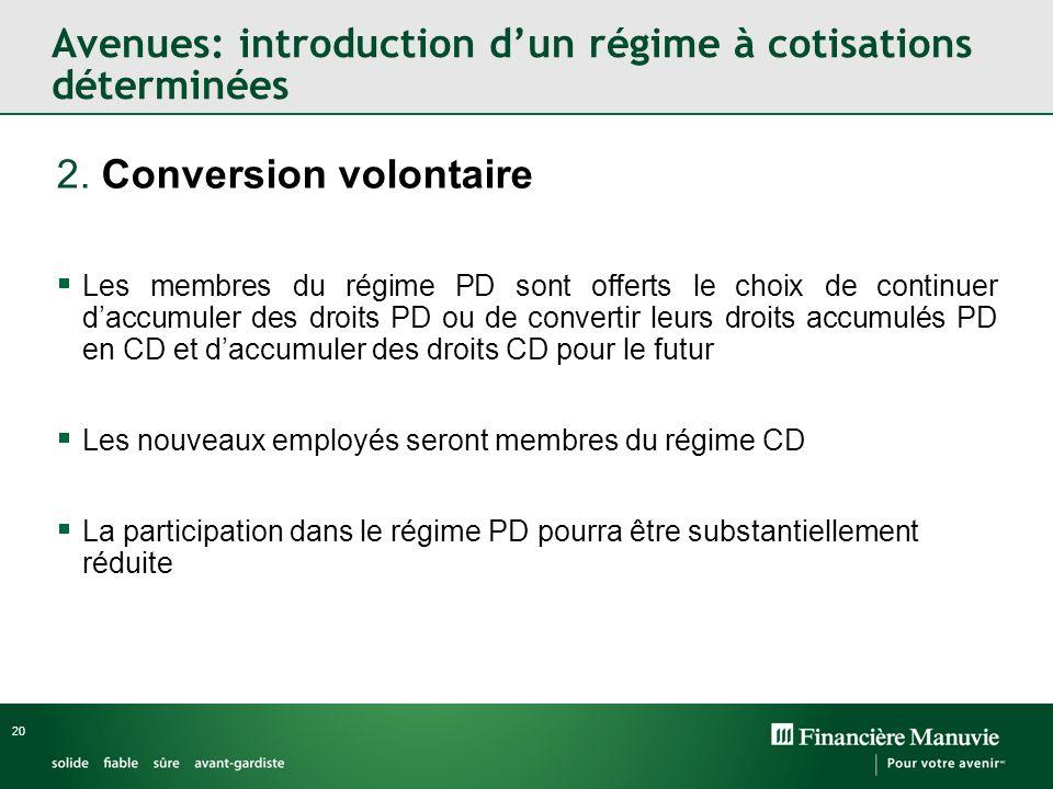 20 2. Conversion volontaire Les membres du régime PD sont offerts le choix de continuer daccumuler des droits PD ou de convertir leurs droits accumulé