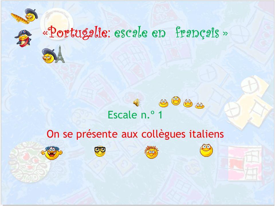 «Portugalie: escale en français » Escale n.º 1 On se présente aux collègues italiens