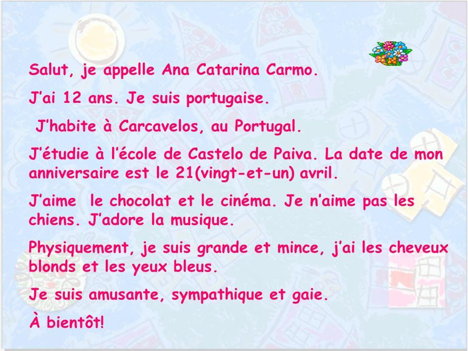 Salut, je appelle Ana Catarina Carmo. Jai 12 ans.