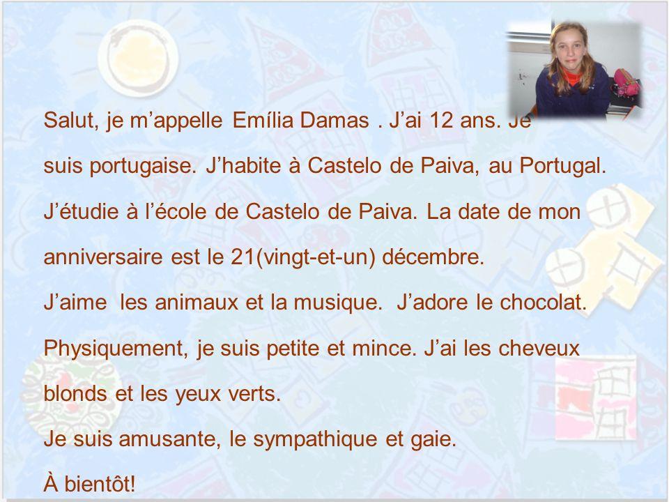 Salut, je mappelle Emília Damas. Jai 12 ans. Je suis portugaise.