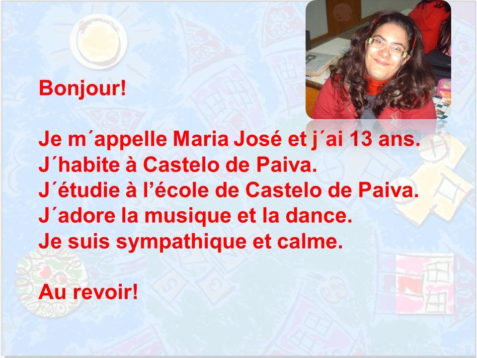 Bonjour. Je m´appelle Maria José et j´ai 13 ans. J´habite à Castelo de Paiva.