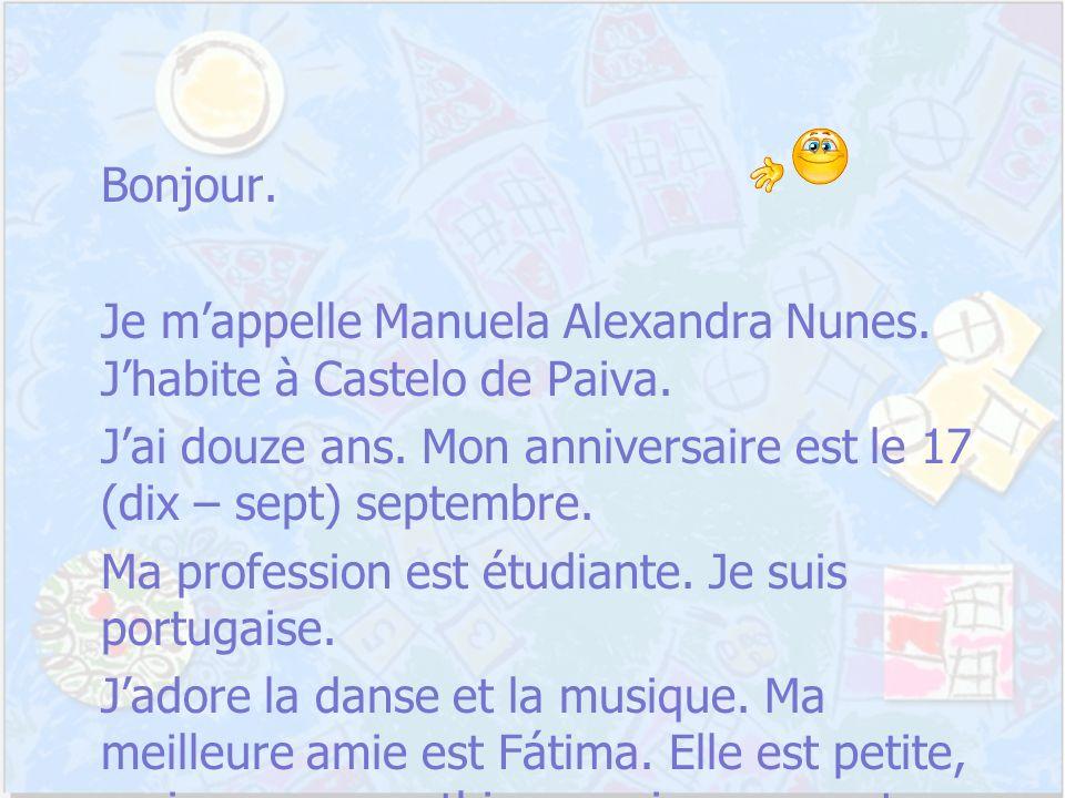 Bonjour. Je mappelle Manuela Alexandra Nunes. Jhabite à Castelo de Paiva.