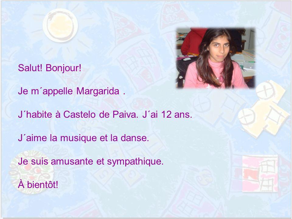 Salut. Bonjour. Je m´appelle Margarida. J´habite à Castelo de Paiva.