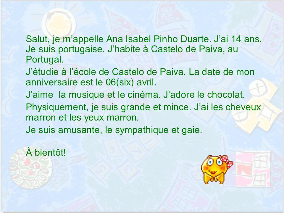Salut, je mappelle Ana Isabel Pinho Duarte. Jai 14 ans.