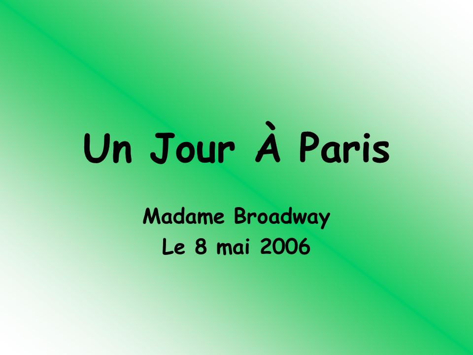 Un Jour À Paris Madame Broadway Le 8 mai 2006