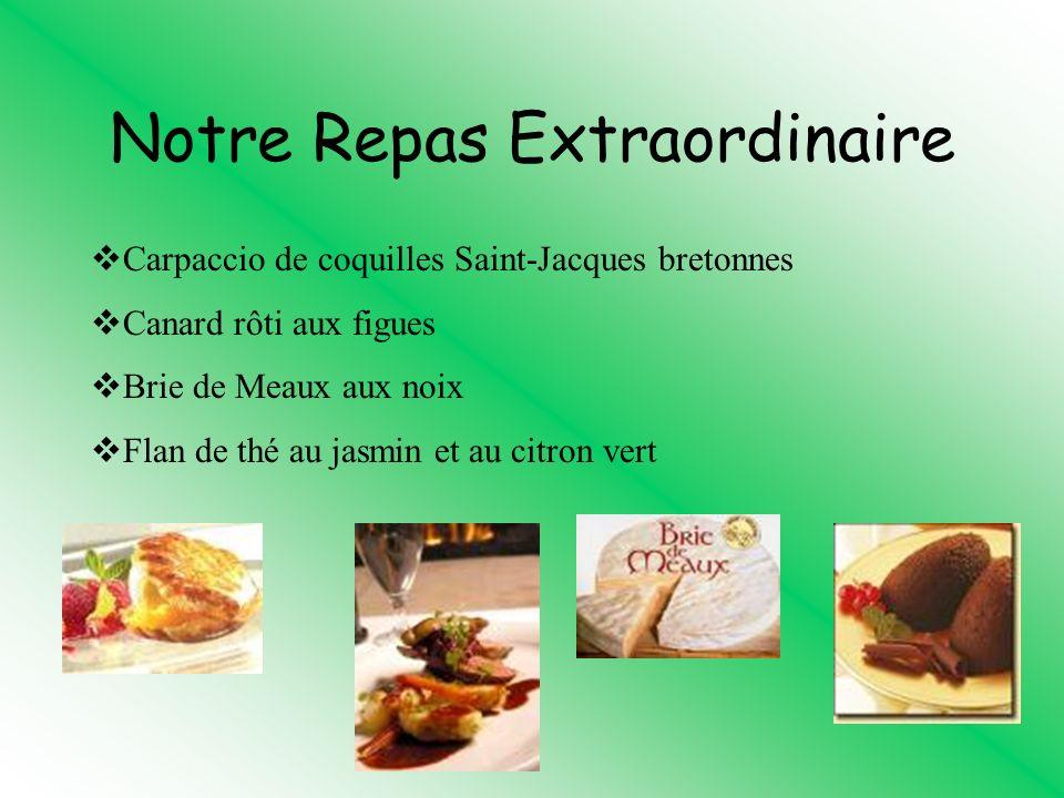 Notre Repas Extraordinaire Carpaccio de coquilles Saint-Jacques bretonnes Canard rôti aux figues Brie de Meaux aux noix Flan de thé au jasmin et au citron vert