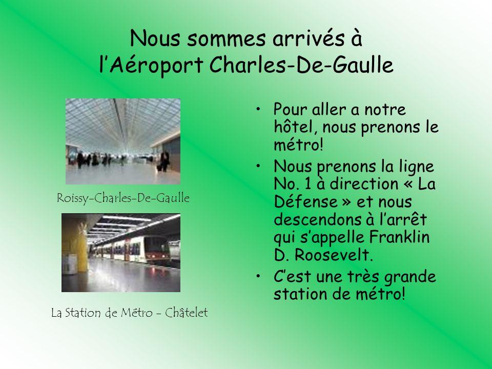 Nous sommes arrivés à lAéroport Charles-De-Gaulle Pour aller a notre hôtel, nous prenons le métro! Nous prenons la ligne No. 1 à direction « La Défens