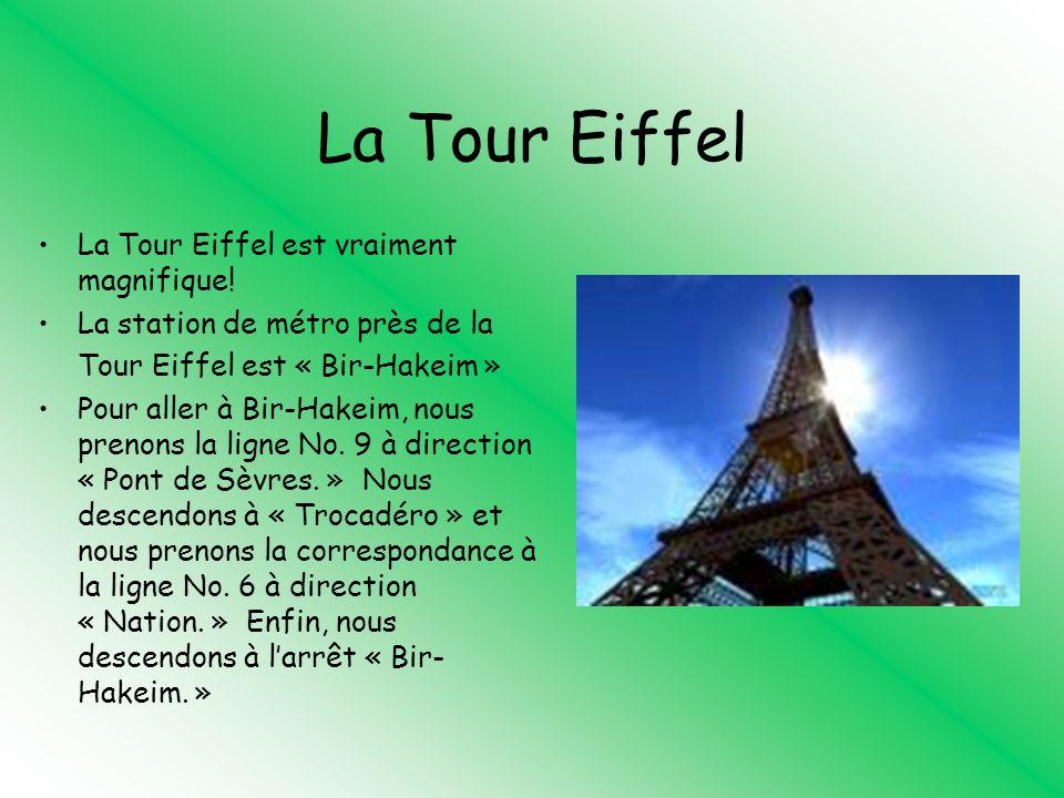 La Tour Eiffel La Tour Eiffel est vraiment magnifique! La station de métro près de la Tour Eiffel est « Bir-Hakeim » Pour aller à Bir-Hakeim, nous pre