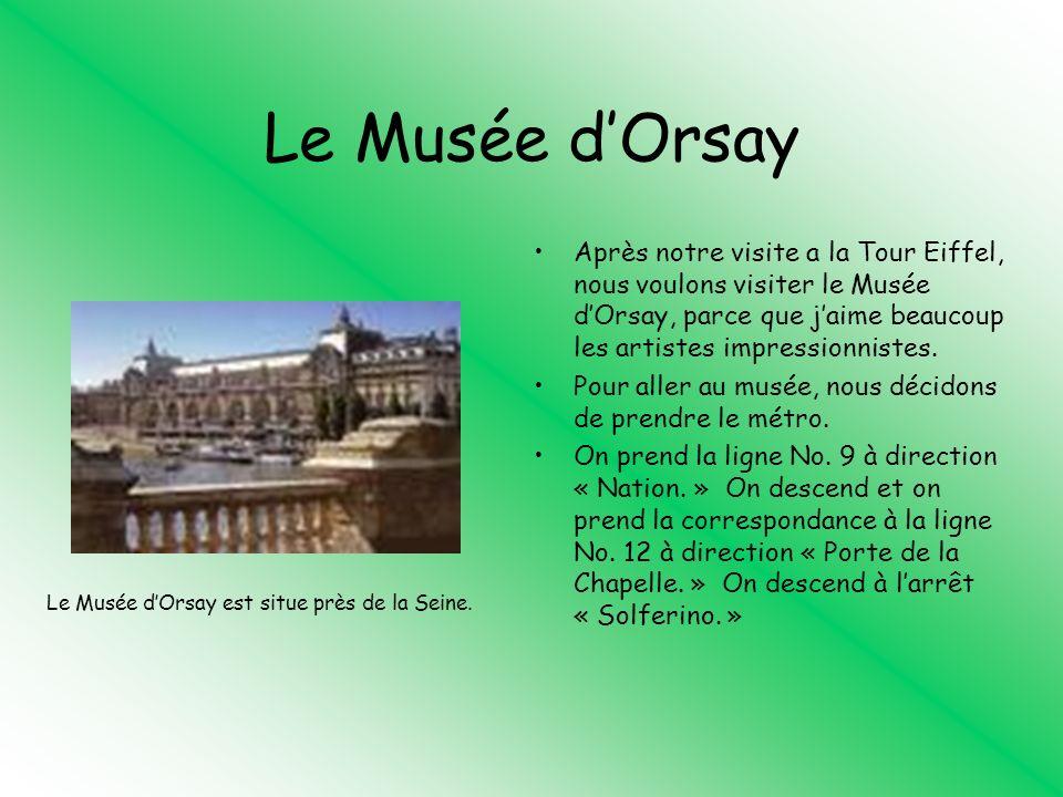 Le Musée dOrsay Après notre visite a la Tour Eiffel, nous voulons visiter le Musée dOrsay, parce que jaime beaucoup les artistes impressionnistes. Pou
