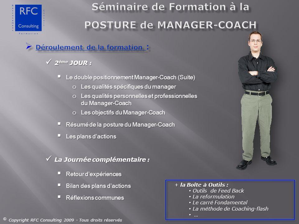 2 ème JOUR : 2 ème JOUR : Le double positionnement Manager-Coach (Suite) Le double positionnement Manager-Coach (Suite) o Les qualités spécifiques du