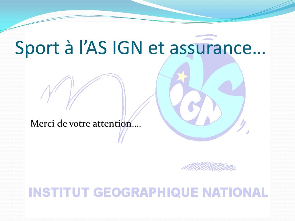 Sport à lAS IGN et assurance… Merci de votre attention….
