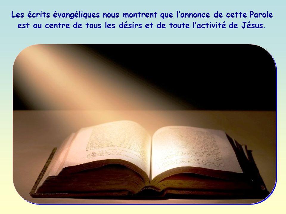 Les écrits évangéliques nous montrent que lannonce de cette Parole est au centre de tous les désirs et de toute lactivité de Jésus.