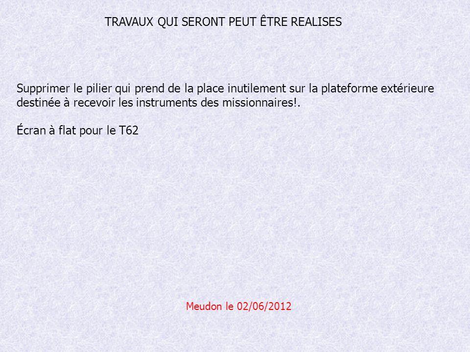 Meudon le 02/06/2012 Supprimer le pilier qui prend de la place inutilement sur la plateforme extérieure destinée à recevoir les instruments des missionnaires!.