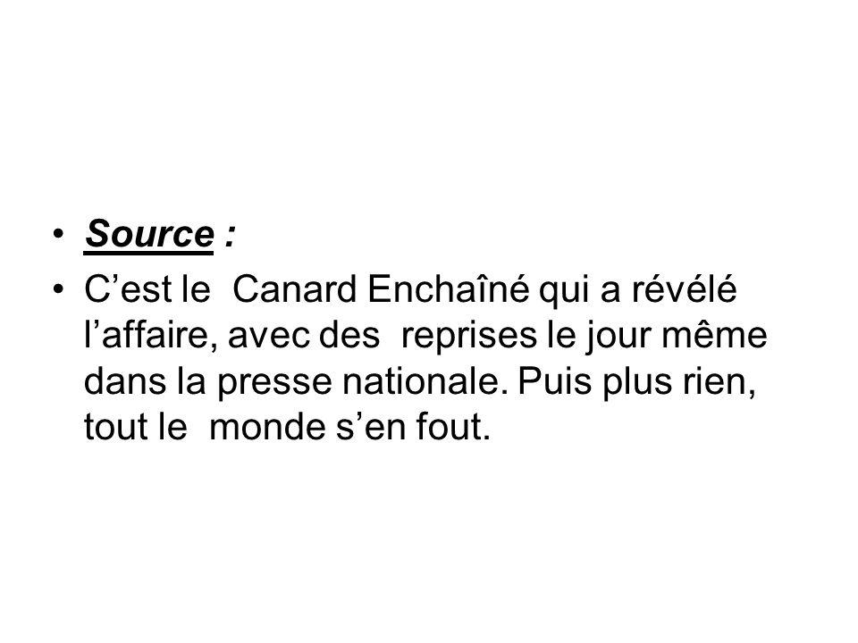 Source : Cest le Canard Enchaîné qui a révélé laffaire, avec des reprises le jour même dans la presse nationale. Puis plus rien, tout le monde sen fou