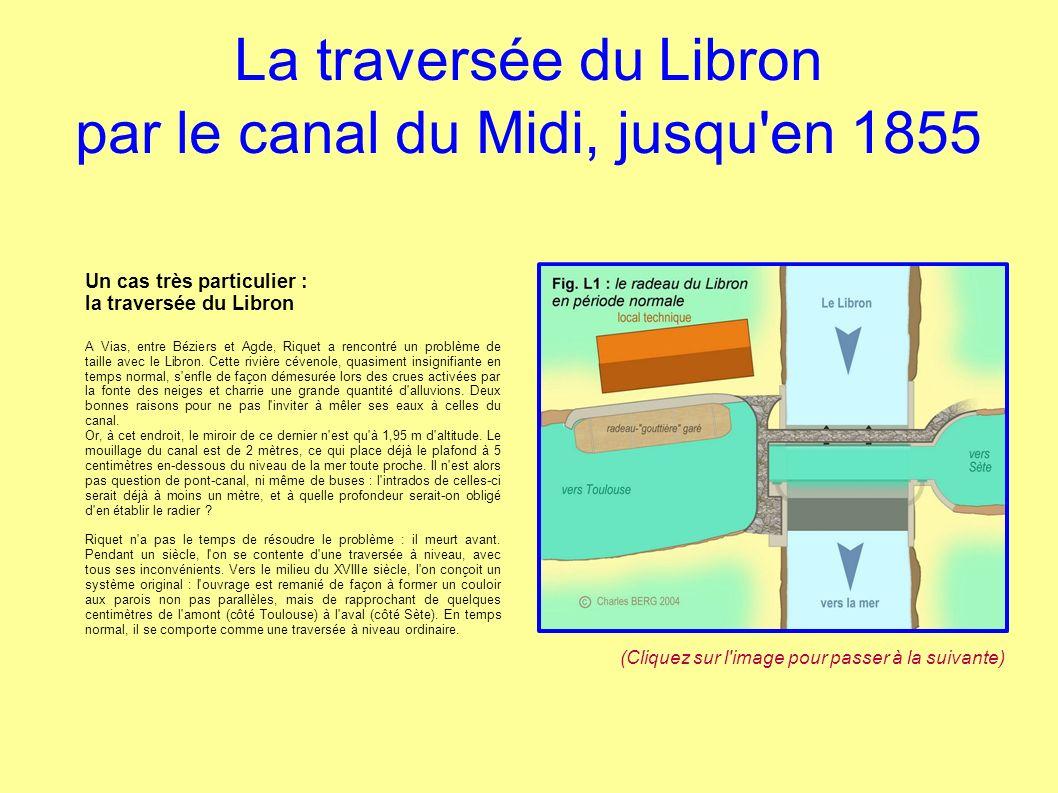 La traversée du Libron par le canal du Midi, jusqu'en 1855 Un cas très particulier : la traversée du Libron A Vias, entre Béziers et Agde, Riquet a re