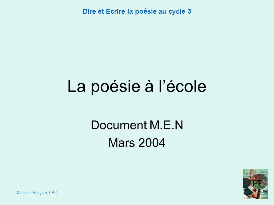 Christine Paugam, CPC Dire et Ecrire la poésie au cycle 3 La poésie à lécole Document M.E.N Mars 2004