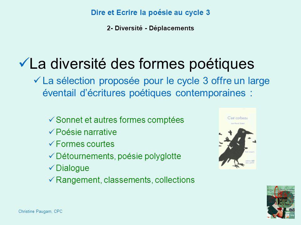 Christine Paugam, CPC Dire et Ecrire la poésie au cycle 3 2- Diversité - Déplacements La diversité des formes poétiques La sélection proposée pour le