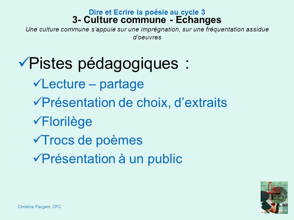 Christine Paugam, CPC Dire et Ecrire la poésie au cycle 3 3- Culture commune - Echanges Une culture commune sappuie sur une imprégnation, sur une fréq
