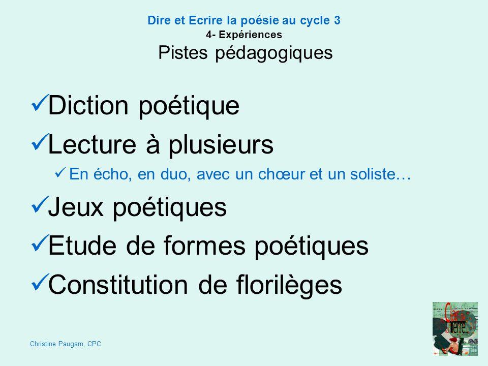 Christine Paugam, CPC Dire et Ecrire la poésie au cycle 3 4- Expériences Pistes pédagogiques Diction poétique Lecture à plusieurs En écho, en duo, ave