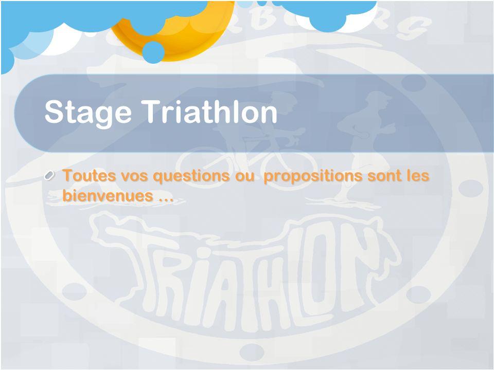 Stage Triathlon Toutes vos questions ou propositions sont les bienvenues …