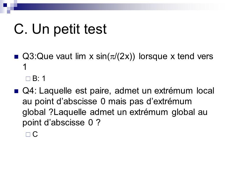 C. Un petit test Q3:Que vaut lim x sin( /(2x)) lorsque x tend vers 1 B: 1 Q4: Laquelle est paire, admet un extrémum local au point dabscisse 0 mais pa