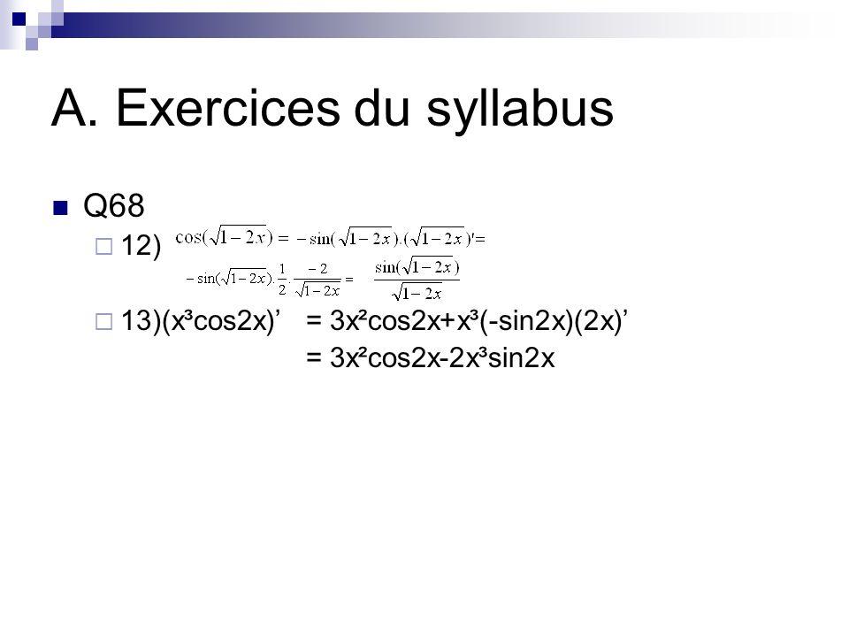 A. Exercices du syllabus Q68 12) 13)(x³cos2x)= 3x²cos2x+x³(-sin2x)(2x) = 3x²cos2x-2x³sin2x