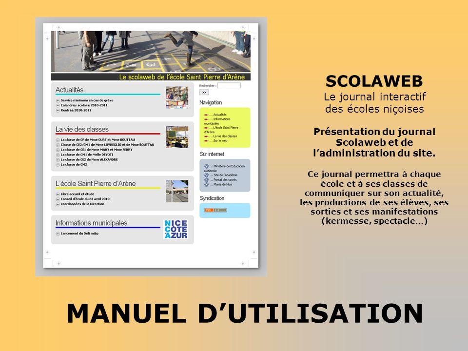 SCOLAWEB Le journal interactif des écoles niçoises Présentation du journal Scolaweb et de ladministration du site. Ce journal permettra à chaque école