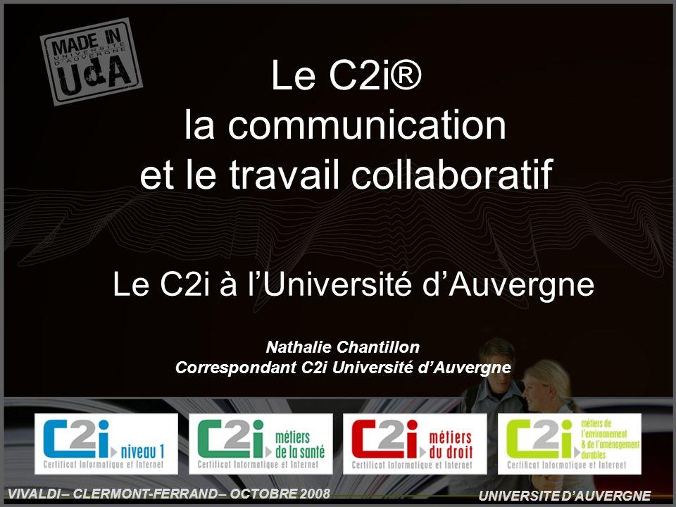UNIVERSITE DAUVERGNE VIVALDI – CLERMONT-FERRAND – OCTOBRE 2008 Le C2i à lUniversité dAuvergne Le C2i® la communication et le travail collaboratif Nath